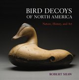 Bird Decoys of North America: Nature, History, and Art by Robert Shaw
